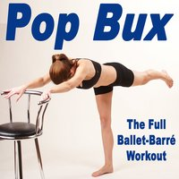 Pop Bux - The Full Ballet-Barré Workout — Zensation