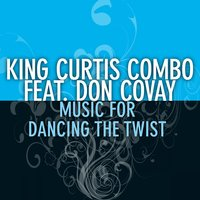 Music for Dancing the Twist — King Curtis Combo feat. Don Covay