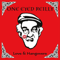 Love & Hangovers — One Eyed Reilly