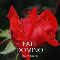 Kiss Me Darling — Fats Domino