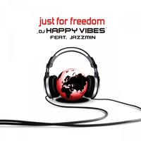 Just for Freedom — DJ Happy Vibes feat. Jazzmin
