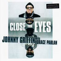 Close Your Eyes — Johnny Griffin, Horace Parlan, Johnny Griffin & Horace Parlan