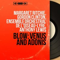 Blow: Venus and Adonis — Margaret Ritchie, Gordon Clinton, Ensemble Orchestral de L'Oiseau-Lyre, Anthony Lewis