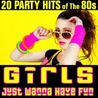 Girls Just Wanna Have Fun - 20 Party Hits of the 80s — Chateau Pop