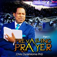 Prevailing Prayer, Pt. 1 — Chris Oyakhilome Ph.d