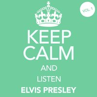 Keep Calm and Listen Elvis Presley (Vol. 01) — Elvis Presley