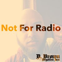 Not for Radio — D. Brown the Begotten Son