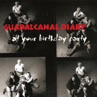 At Your Birthday Party — Guadalcanal Diary