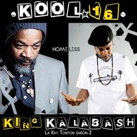 Homeless — King Kalabash, Kool 16