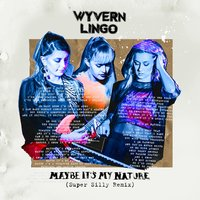 Maybe It's My Nature — Wyvern Lingo, Super Silly
