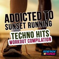 Addicted to Sunset Running Techno Hits Workout Compilation — сборник