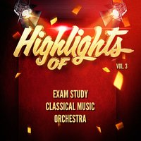 Highlights of Exam Study Classical Music Orchestra, Vol. 3 — Exam Study Classical Music Orchestra
