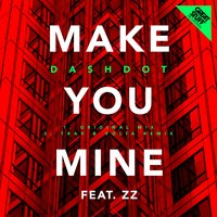 Make You Mine — Dashdot, Dashdot feat. Zz, Zz