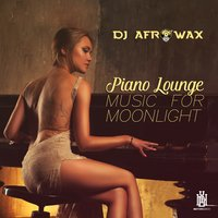 Piano Lounge: Music for Moonlight Romance — DJ Afrowax