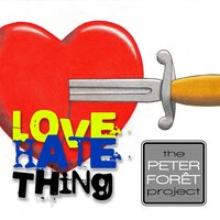 Love Hate Thing — The Peter Foret Project