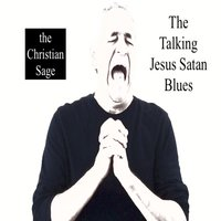 The Talking Jesus Satan Blues — The Christian Sage