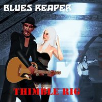 Thimble Rig — Blues Reaper