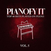 Pianofy It, Vol. 5 - Top 40 Hits Played On Piano — It's a Cover Up, Today's Hits!, Todays Hits