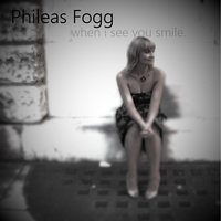 When I See You Smile — Phileas Fogg