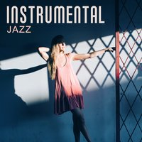 Instrumental Jazz - Smooth Jazz, Instrumental Ambient Music, Solo Piano, Relaxing Jazz Music, Mellow Jazz for Music Club & Bar — Smooth Jazz Band