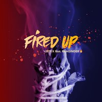 Fired Up — Seti X