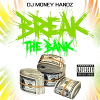 Break the Bank — Dj money handz