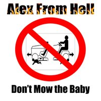 Don't Mow the Baby — Alex from Hell