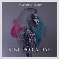 King For A Day — Matthew Grant