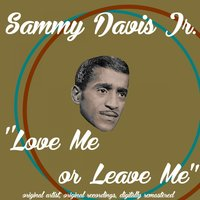 Love or Leave Me — Sammy Davis, Jr., Sammy Davis Jr. Featuring Sam Butera & The Witnesses