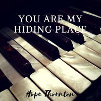 You Are My Hiding Place — Hope Thornton