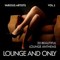 Lounge and Only (20 Beautiful Lounge Anthems), Vol. 1 — сборник