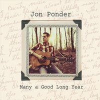 Many a Good Long Year — Jon Ponder