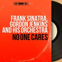 No One Cares — Frank Sinatra, Gordon Jenkins and His Orchestra