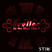 Do You Want This? — Dreller