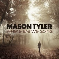 Where Are We Going — Mason Tyler