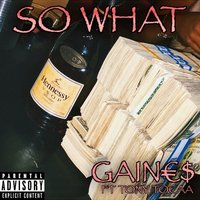So What — Gaine$, Tony Tocaa