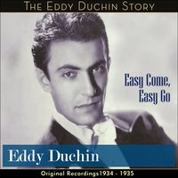 Easy Come, Easy Go — Eddy Duchin & His Orchestra, Ирвинг Берлин