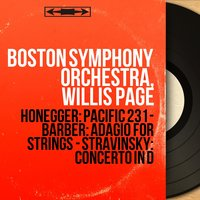 Honegger: Pacific 231 - Barber: Adagio for Strings - Stravinsky: Concerto in D — Игорь Фёдорович Стравинский, Samuel Barber, Boston Symphony Orchestra, Willis Page