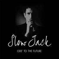 Ode to the Future — Slow Jack