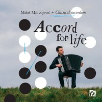 Accord for Life: Classical Accordion — Various Composers, Milos Milivojevic