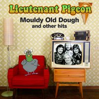 Mouldy Old Dough and Other hits — Lieutenant Pigeon