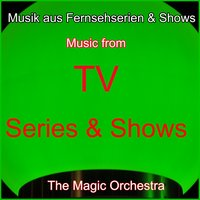 Musik aus Fernsehserien & Shows (Music from TV Series & Shows) — The Magic Orchestra