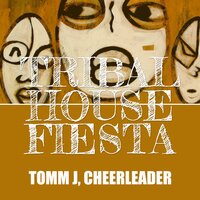 Tribal House Fiesta — Cheerleader, Tomm J