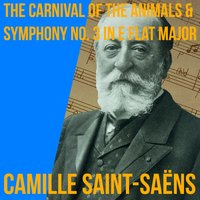 The Carnival of the Animals & Symphony No. 3 in E Flat Major — French National Radio Orchestra, Камиль Сен-Санс