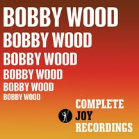 The Complete Joy Recordings — Bobby Wood