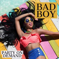 Bad Boy — Party On Demand