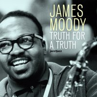 Truth for a Truth — James Moody