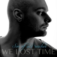We Lost Time — Son of a Preacher, Son of a Preacher feat. Samuel Gajicki