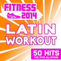 Fitness 2014 - 50 Latin Workout Hits — The Gym All-Stars
