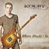 Where Would I Be - EP — Kolby Oakley